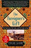 The Foreigner's Gift: The Americans, the Arabs and the Iraqis in Iraq