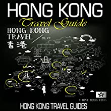 Hong Kong Travel Guide | Livre audio Auteur(s) :  Hong Kong Travel Guides Narrateur(s) : Kevin Kollins