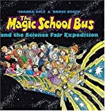 The Magic School Bus: And the Science Fair Expedition (The Magic School Bus)