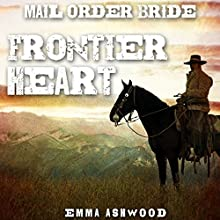 Mail Order Bride: Frontier Heart Audiobook by Emma Ashwood Narrated by Angel Clark