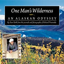 One Man's Wilderness: An Alaskan Odyssey Audiobook by Sam Keith, Richard Proenneke Narrated by Norman Dietz