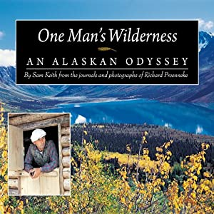 One Man's Wilderness: An Alaskan Odyssey | [Sam Keith, Richard Proenneke]