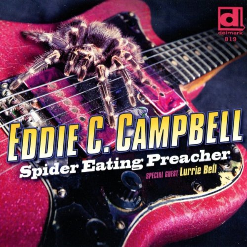 Eddie C Campbell featuring Lurrie Bell - Spider Eating Preacher