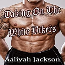 Taking on the White Bikers (       UNABRIDGED) by Aaliyah Jackson Narrated by Destiny Wilson
