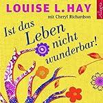 Ist das Leben nicht wunderbar! | Louise L. Hay,Cheryl Richardsen