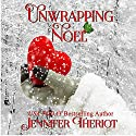 Unwrapping Noel Audiobook by Jennifer Theriot Narrated by Sara Gordon