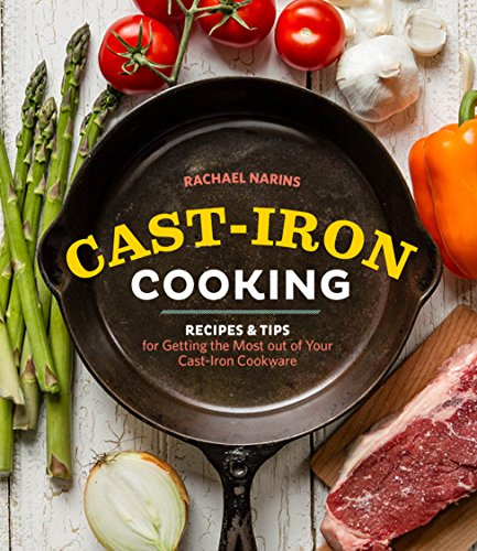Cast-Iron Cooking: Recipes & Tips for Getting the Most out of Your Cast-Iron Cookware by Rachael Narins