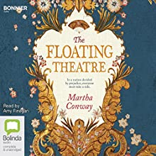 The Floating Theatre Audiobook by Martha Conway Narrated by Amy Finegan