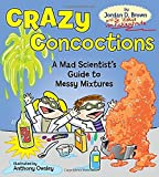 Crazy Concoctions: A Mad Scientist's Guide to Messy Mixtures Jordan D. Brown