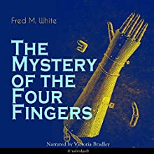 The Mystery of the Four Fingers Audiobook by Fred M. White Narrated by Victoria Bradley