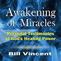 Awakening of Miracles: Personal Testimonies of God's Healing Power Audiobook by Bill Vincent Narrated by David Winograd