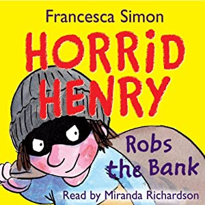 Horrid Henry Robs the Bank (       UNABRIDGED) by Francesca Simon Narrated by Miranda Richardson