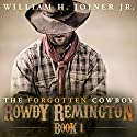 The Forgotten Cowboy: Rowdy Remington, Book 1 Audiobook by William H. Joiner Jr. Narrated by Wes Elliott