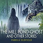 The Mill Pond Ghost and Other Stories | Pamela Oldfield