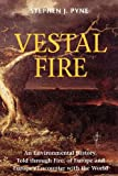 Vestal Fire: An Environmental History, Told through Fire, of Europe and Europe's Encounter with the World (Weyerhaeuser Environmental Books) (0295979488) by Pyne, Stephen J.