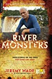 River Monsters: True Stories of the Ones that Didnt Get Away