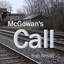 McGowan's Call Audiobook by Rob Smith Narrated by Rob Smith