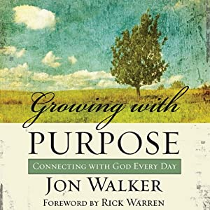Growing with Purpose: Connecting with God Every Day | [Jon Walker]