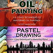 Oil Painting & Pastel Drawing: 1-2-3 Easy Techniques to Mastering Oil Painting! & 1-2-3 Easy Techniques to Mastering Pastel Drawing! Audiobook by Scott Landowski Narrated by Millian Quinteros