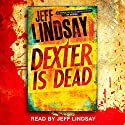 Dexter Is Dead (       UNABRIDGED) by Jeff Lindsay Narrated by Jeff Lindsay