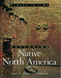 img - for Exploring Native North America (Places in Time) book / textbook / text book