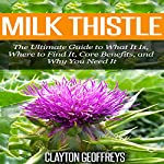 Milk Thistle: The Ultimate Guide to What It Is, Where to Find It, Core Benefits, and Why You Need It | Clayton Geoffreys