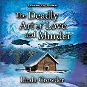The Deadly Art of Love and Murder: A Caribou King Mystery, Book 2 | [Linda Crowder]