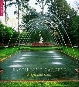 Bayou Bend Gardens A Southern Oasis David B Warren