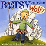 Betsy Who Cried Wolf (0060287632) by Levine, Gail Carson