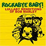 Rockabye Baby! Lullaby Renditions of Bob Marley from Rockabye Baby Music