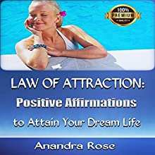 Law of Attraction: Positive Affirmations to Attain Your Dream Life (       UNABRIDGED) by Anandra Rose Narrated by Natalya Bykov