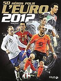 50 héros pour l'Euro 2012