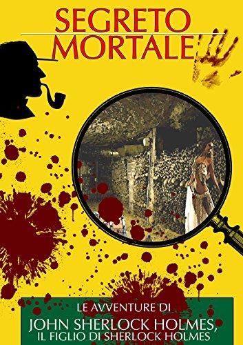 Segreto Mortale Le Avventure di John Sherlock Holmes il Figlio di Sherlock Holmes I Classici del Giallo e del  PDF