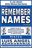 How to Remember Names and Faces: Master the Art of Memorizing Anyone's Name by Practicing w Over 500 Memory Training Exercises of People's Faces | Improve ... (Better Memory Now | Remember Names Book 1)
