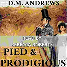 Pied and Prodigious (       ABRIDGED) by D.M. Andrews, Jane Austen Narrated by Rebecca Roberts