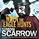 When the Eagle Hunts Audiobook by Simon Scarrow Narrated by David Thorpe