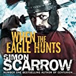 When the Eagle Hunts (       UNABRIDGED) by Simon Scarrow Narrated by David Thorpe