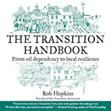 The Transition Handbook: From Oil Dependency to Local Resilience ~ Rob Hopkins