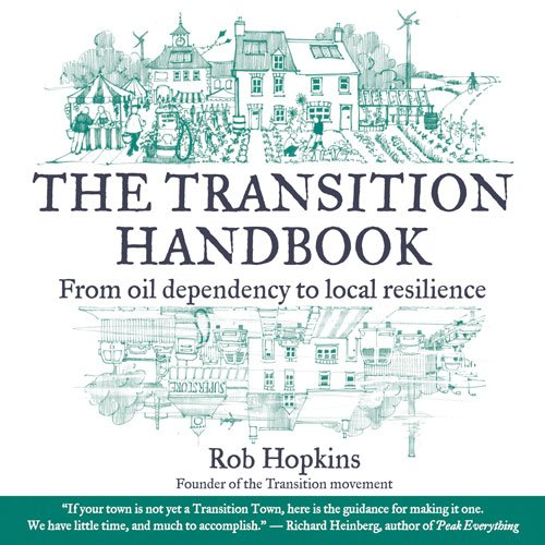 The Transition Handbook: From Oil Dependency to Local...