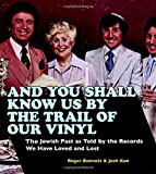 img - for And You Shall Know Us by the Trail of Our Vinyl: The Jewish Past as Told by the Records We Have Loved and Lost book / textbook / text book