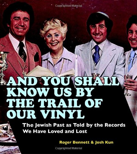 And You Shall Know Us by the Trail of Our Vinyl: The Jewish Past as Told by the Records We Have Loved and Lost