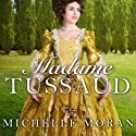 Madame Tussaud: A Novel of the French Revolution (       UNABRIDGED) by Michelle Moran Narrated by Rosalyn Landor