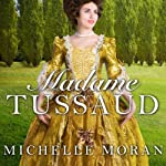 Madame Tussaud: A Novel of the French Revolution | Michelle Moran