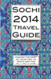 img - for Sochi 2014 Travel Guide: Making the most of your visit to Sochi and the Olympic Games. book / textbook / text book