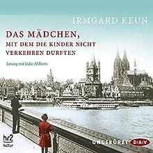 Das Mädchen, mit dem die Kinder nicht verkehren durften Hörbuch von Irmgard Keun Gesprochen von: Jodie Ahlborn