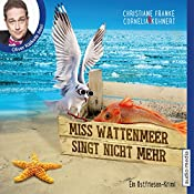 Miss Wattenmeer singt nicht mehr (Ein Ostfriesen-Krimi) | Christiane Franke, Cornelia Kuhnert