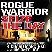 Rogue Warrior: Seize the Day | [Richard Marcinko, Jim DeFelice]