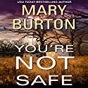 You're Not Safe (       UNABRIDGED) by Mary Burton Narrated by Brian Troxell