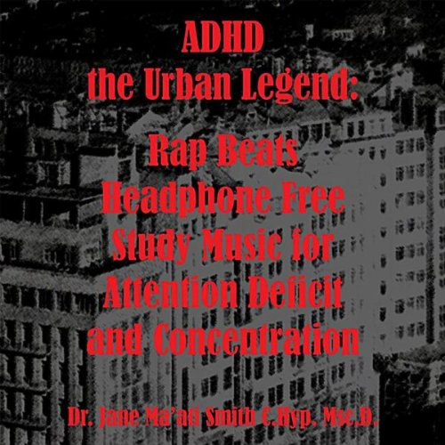 Adhd The Urban Legend: Rap Beats Headphone Free Study Music For Attention Deficit And Concentration