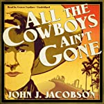 All the Cowboys Ain't Gone | John J. Jacobson